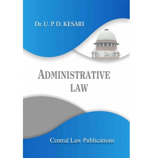 Administrative Law: Administrative Law (English) By U.P.D. Kesari